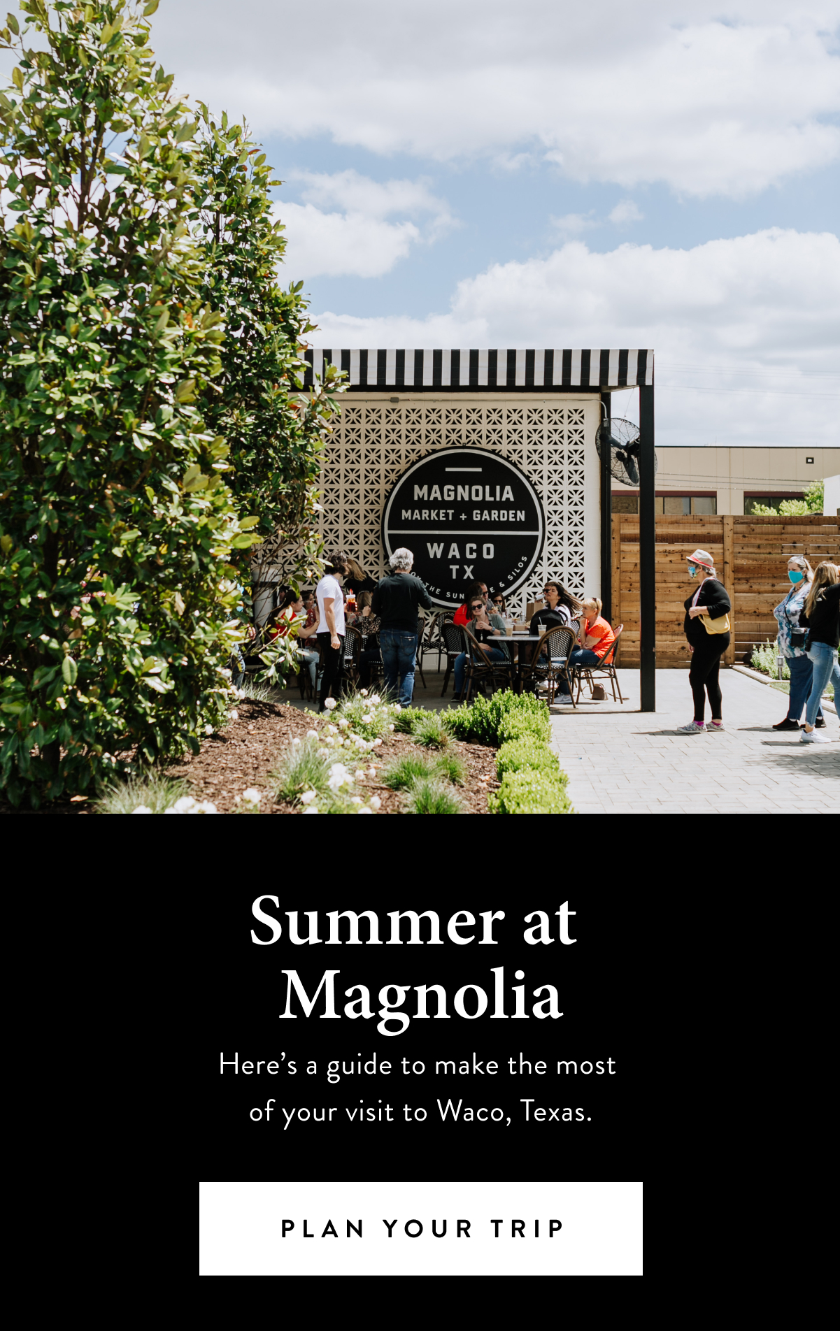 Summer at Magnolia. Here's a guide to make the most out of your visit to Waco, Texas.